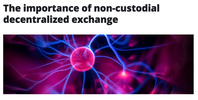 The importance of non-custodial decentralized exchange